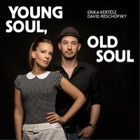 Erika Kertesz&David Reschofsky_Young soul, old soul 2015