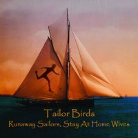 Tailor Birds_Runaway Sailors, Stay at home wives 2013